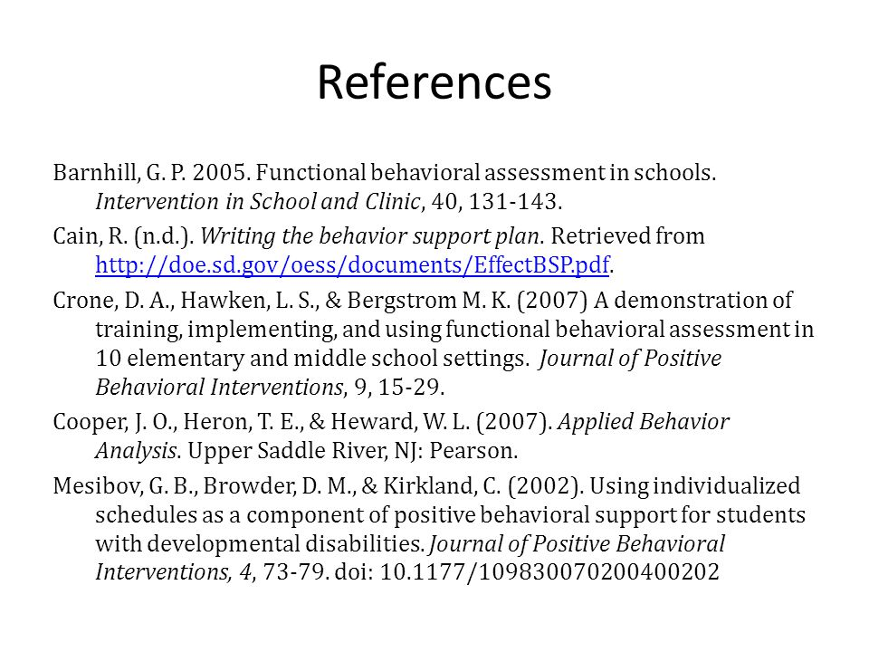 References Barnhill, G. P. 2005. Functional behavioral assessment in schools. Intervention in School and Clinic, 40, 131-143. Cain, R. (n.d.). Writing