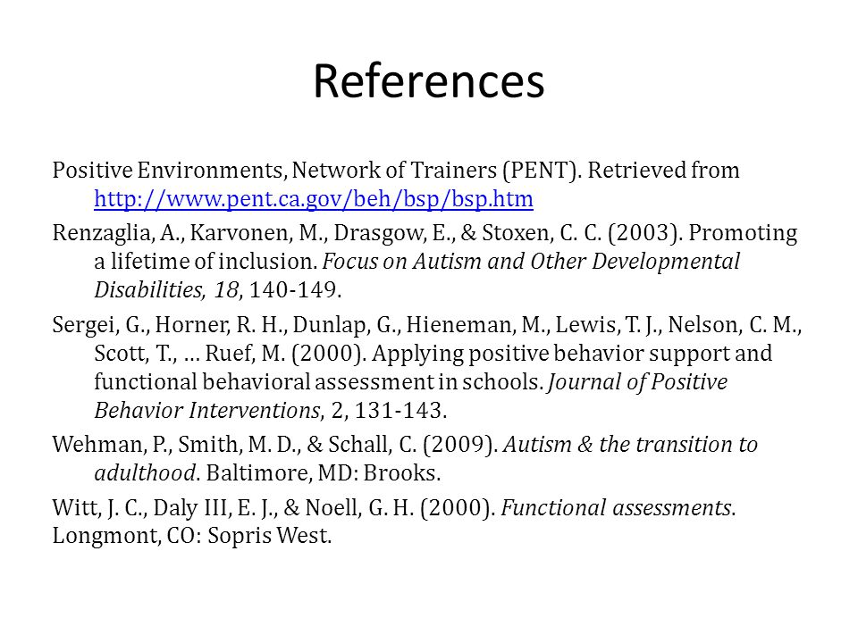 References Positive Environments, Network of Trainers (PENT). Retrieved from http://www.pent.ca.gov/beh/bsp/bsp.htm http://www.pent.ca.gov/beh/bsp/bsp