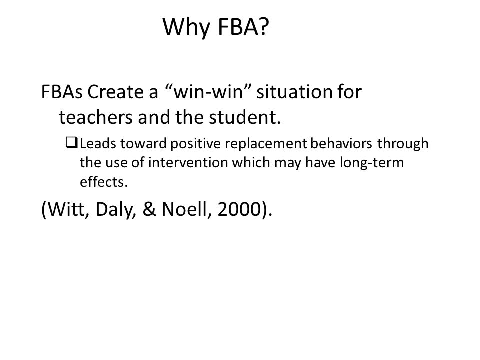 Why FBA. FBAs Create a win-win situation for teachers and the student.