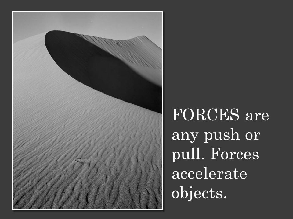 FORCES are any push or pull. Forces accelerate objects.