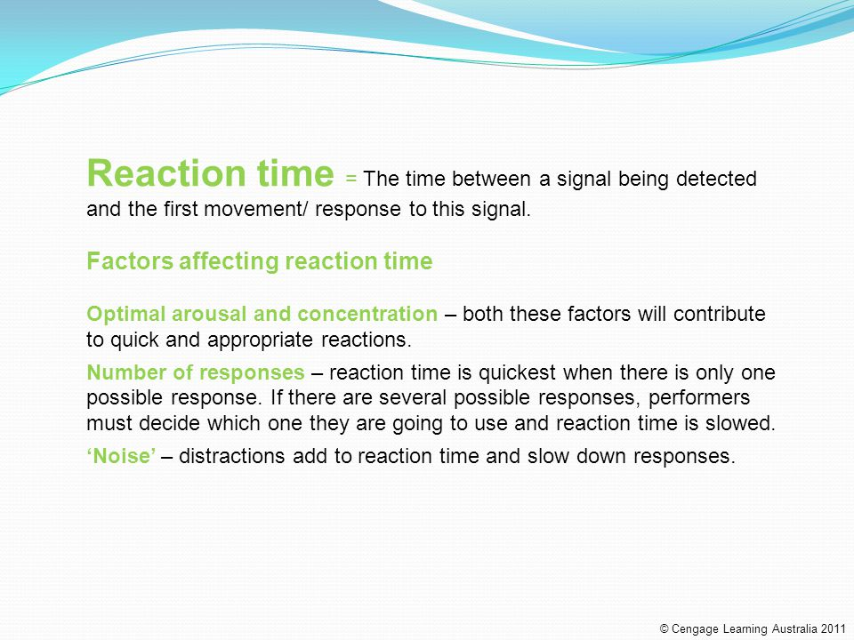 Reaction time = The time between a signal being detected and the first movement/ response to this signal. Factors affecting reaction time Optimal arou