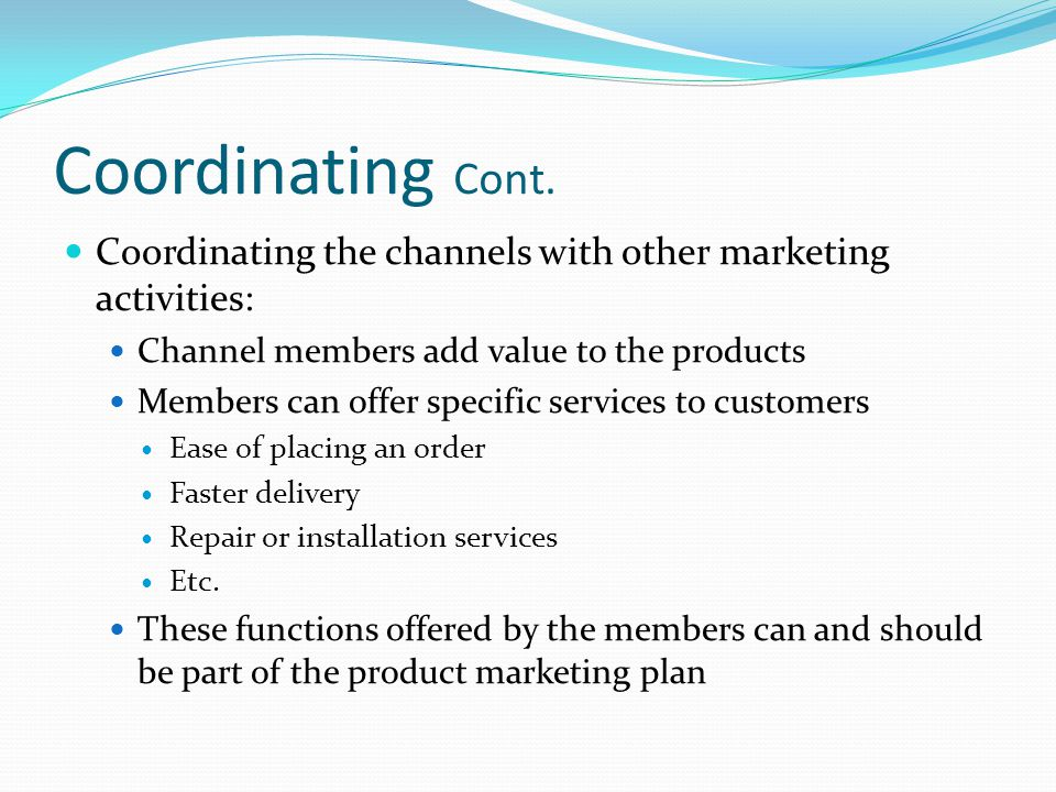 Coordinating Cont.Channel members provide many of the marketing functions.