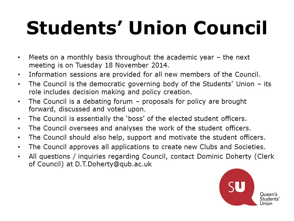 Students' Union Council Meets on a monthly basis throughout the academic year – the next meeting is on Tuesday 18 November 2014. Information sessions