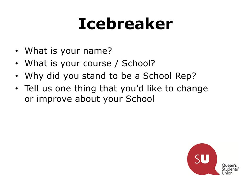Icebreaker What is your name. What is your course / School.