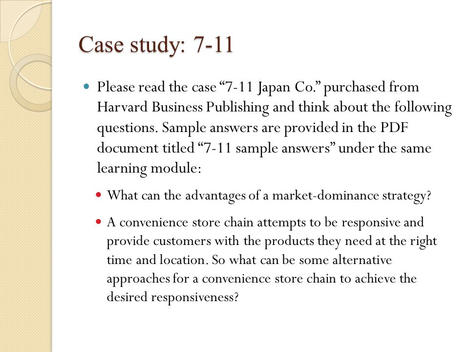 Case study: 7-11 Please read the case 7-11 Japan Co. purchased from Harvard Business Publishing and think about the following questions.