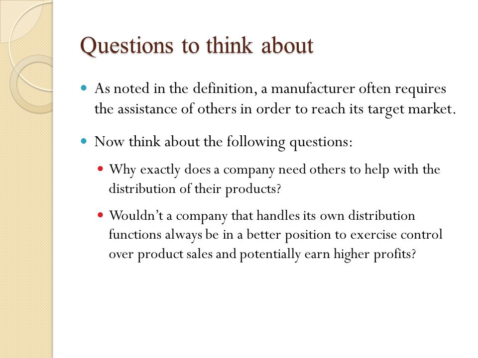 Questions to think about As noted in the definition, a manufacturer often requires the assistance of others in order to reach its target market.