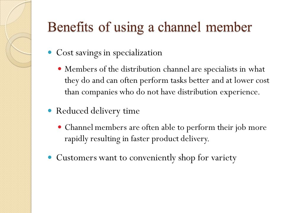 Benefits of using a channel member Wholesalers and retailers sell smaller quantities They allow customers to buy quantities that work for them.