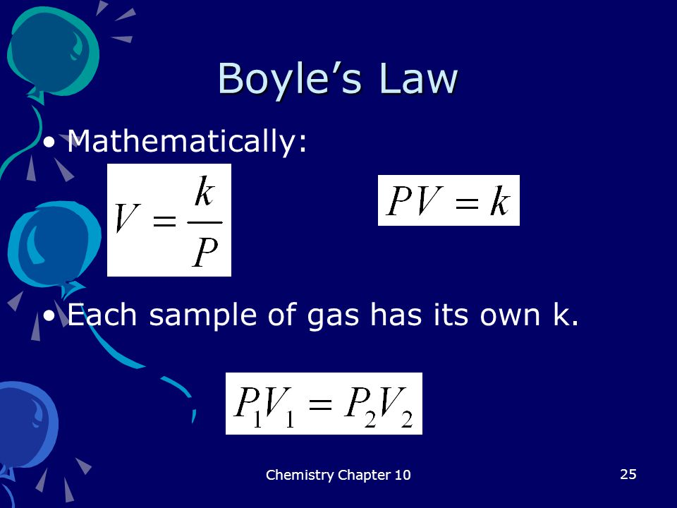 25 Boyle's Law Mathematically: Each sample of gas has its own k. Chemistry Chapter 10