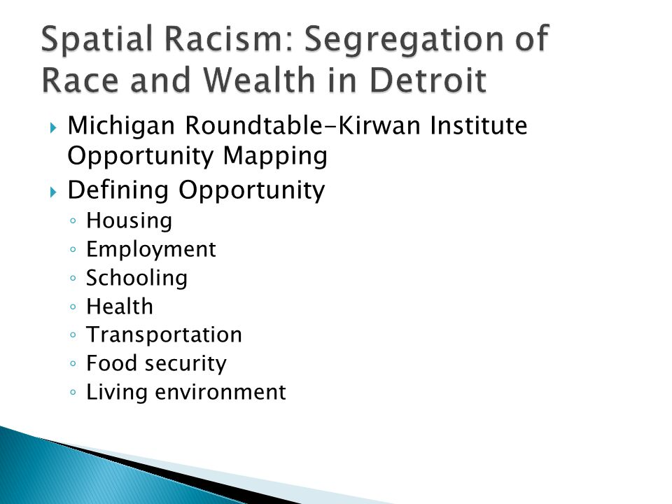  Michigan Roundtable-Kirwan Institute Opportunity Mapping  Defining Opportunity ◦ Housing ◦ Employment ◦ Schooling ◦ Health ◦ Transportation ◦ Food security ◦ Living environment