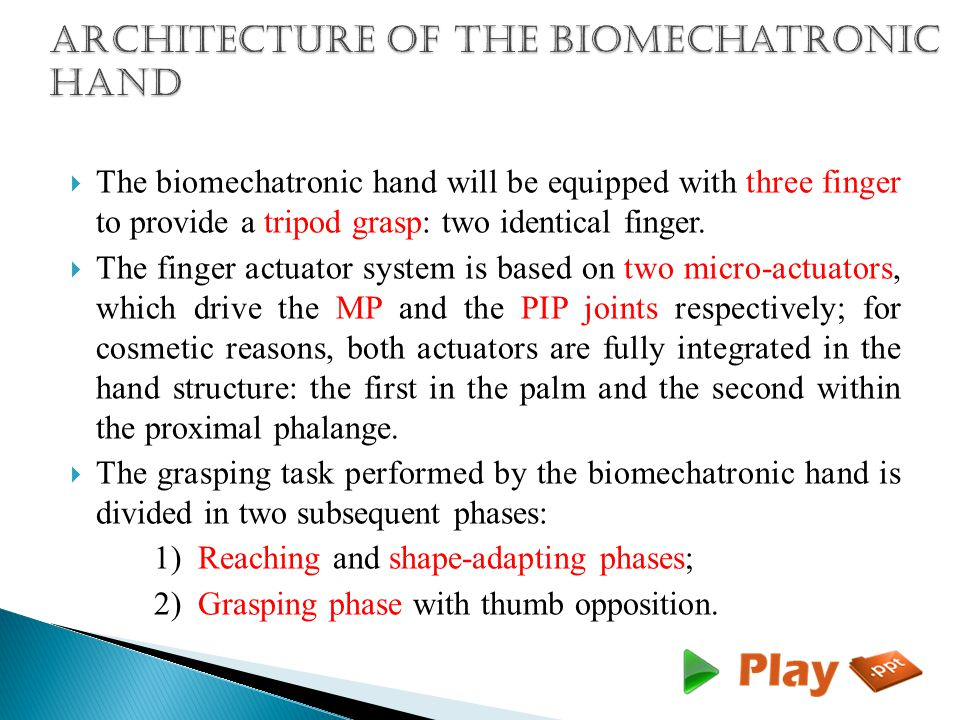  The biomechatronic hand will be equipped with three finger to provide a tripod grasp: two identical finger.
