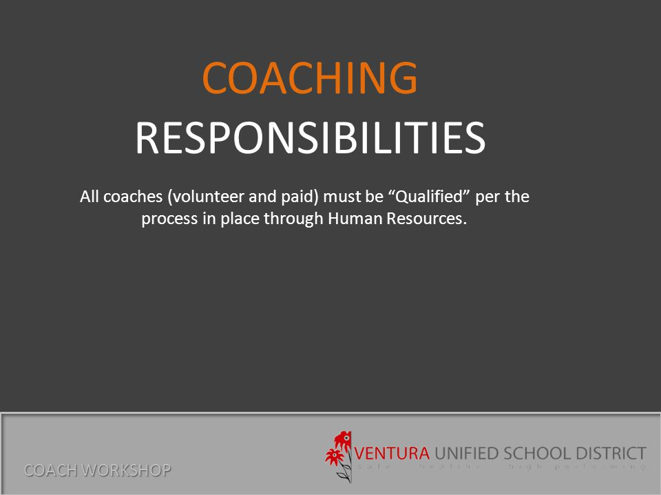 All coaches (volunteer and paid) must be Qualified per the process in place through Human Resources.