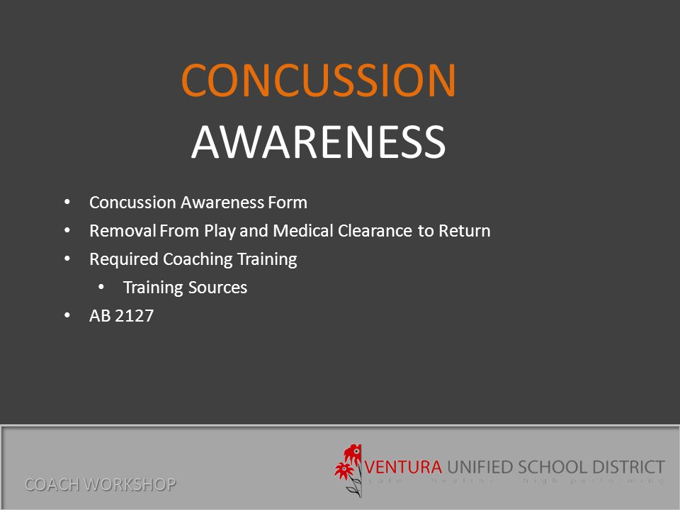 Concussion Awareness Form Removal From Play and Medical Clearance to Return Required Coaching Training Training Sources AB 2127 CONCUSSION AWARENESS COACH WORKSHOP