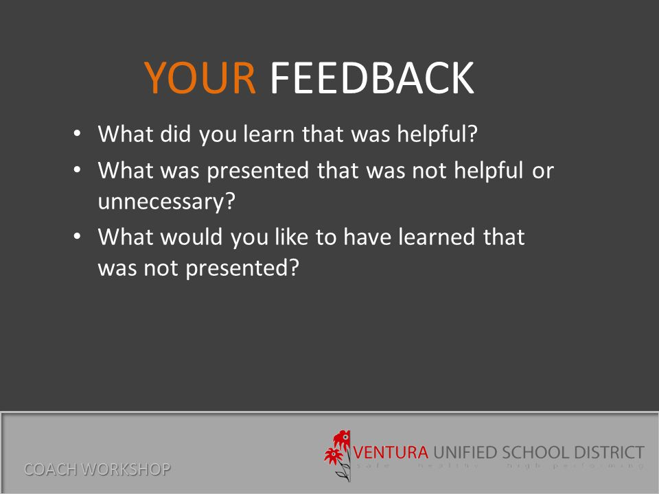 What did you learn that was helpful. What was presented that was not helpful or unnecessary.