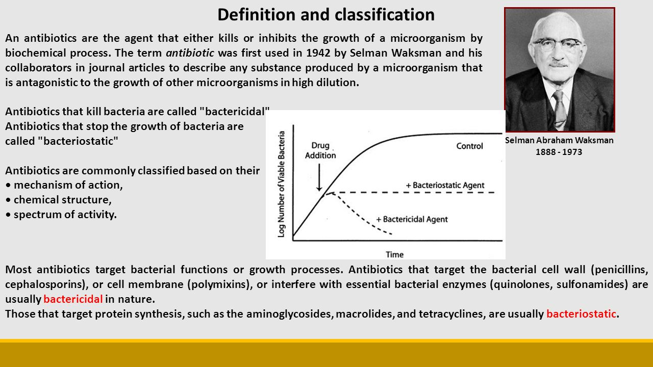 Definition and classification An antibiotics are the agent that either kills or inhibits the growth of a microorganism by biochemical process.