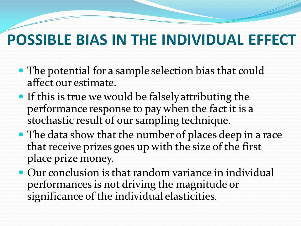 POSSIBLE BIAS IN THE INDIVIDUAL EFFECT The potential for a sample selection bias that could affect our estimate.