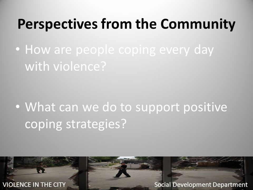 Perspectives from the Community How are people coping every day with violence.