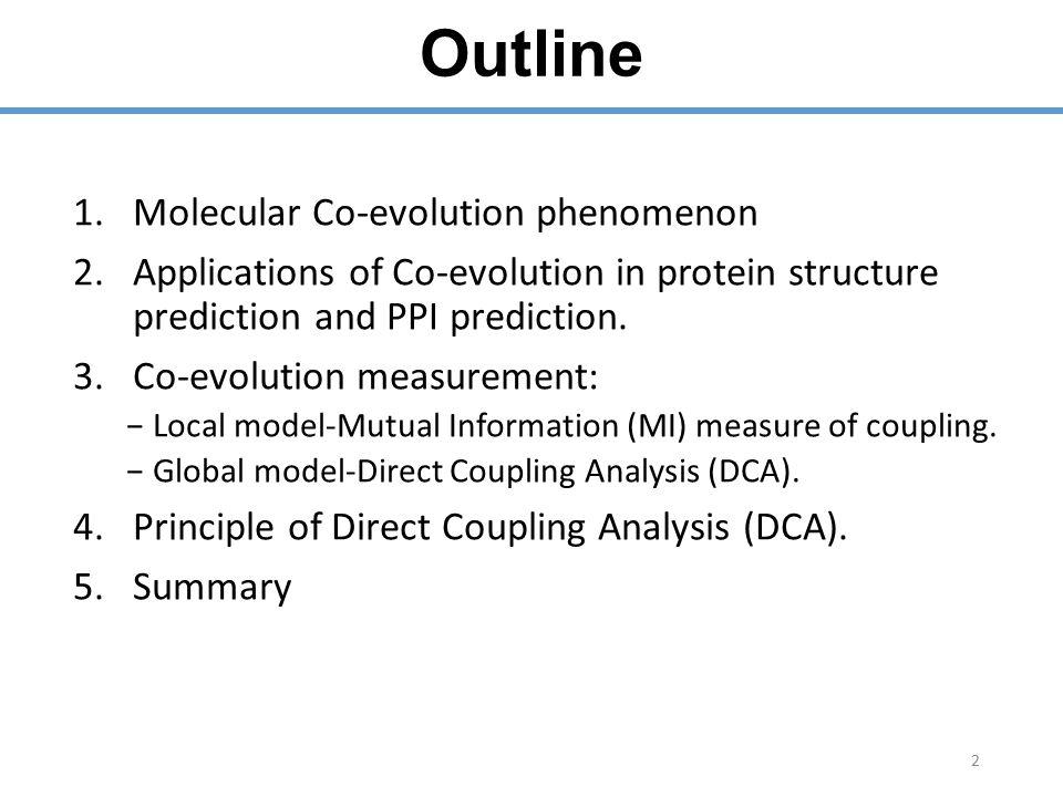 Outline 1.Molecular Co-evolution phenomenon 2.Applications of Co-evolution in protein structure prediction and PPI prediction.