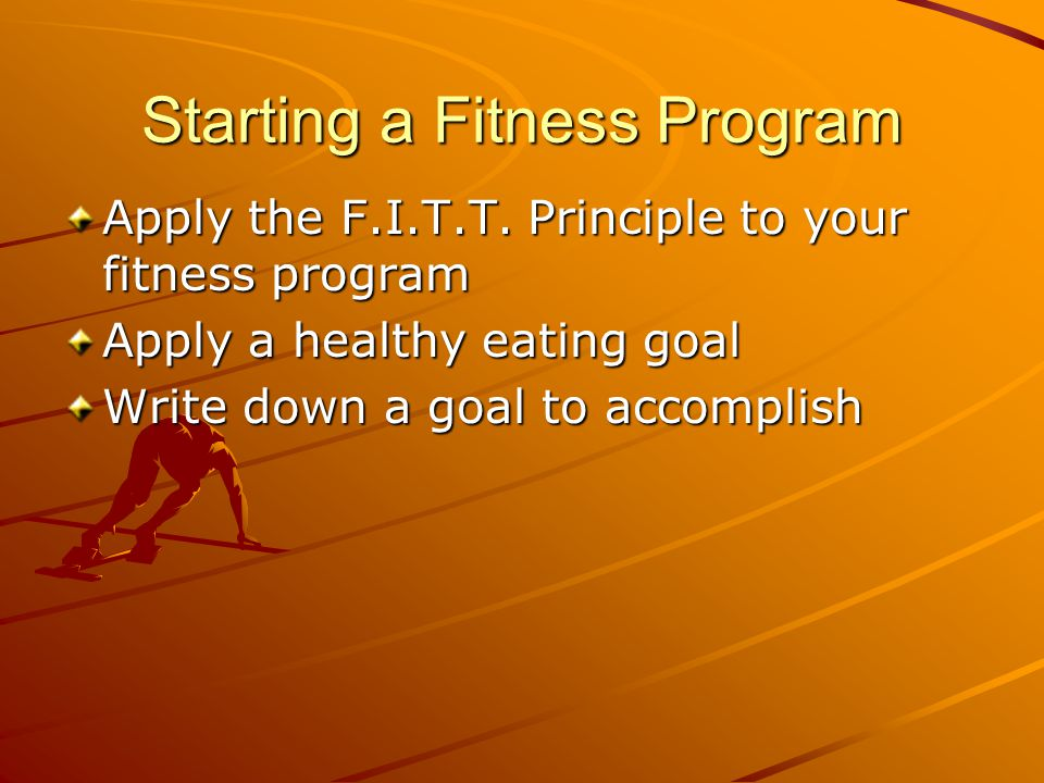 Starting a Fitness Program The fitness goal should include The fitness goal should include Aerobic and Anaerobic exercise that appeals to you Aerobic