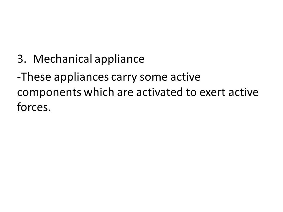 3.Mechanical appliance -These appliances carry some active components which are activated to exert active forces.