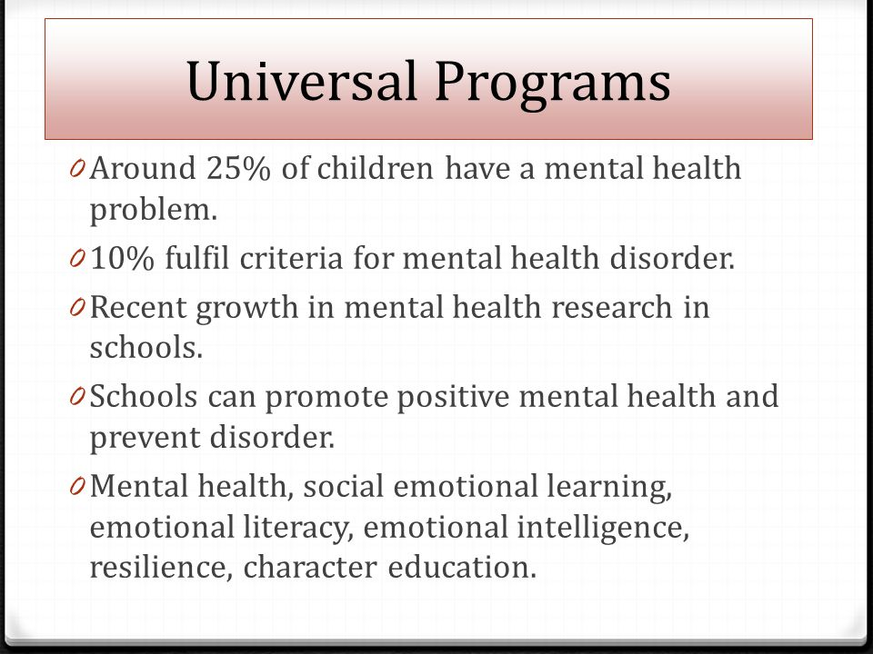 Universal Programs 0 Around 25% of children have a mental health problem.