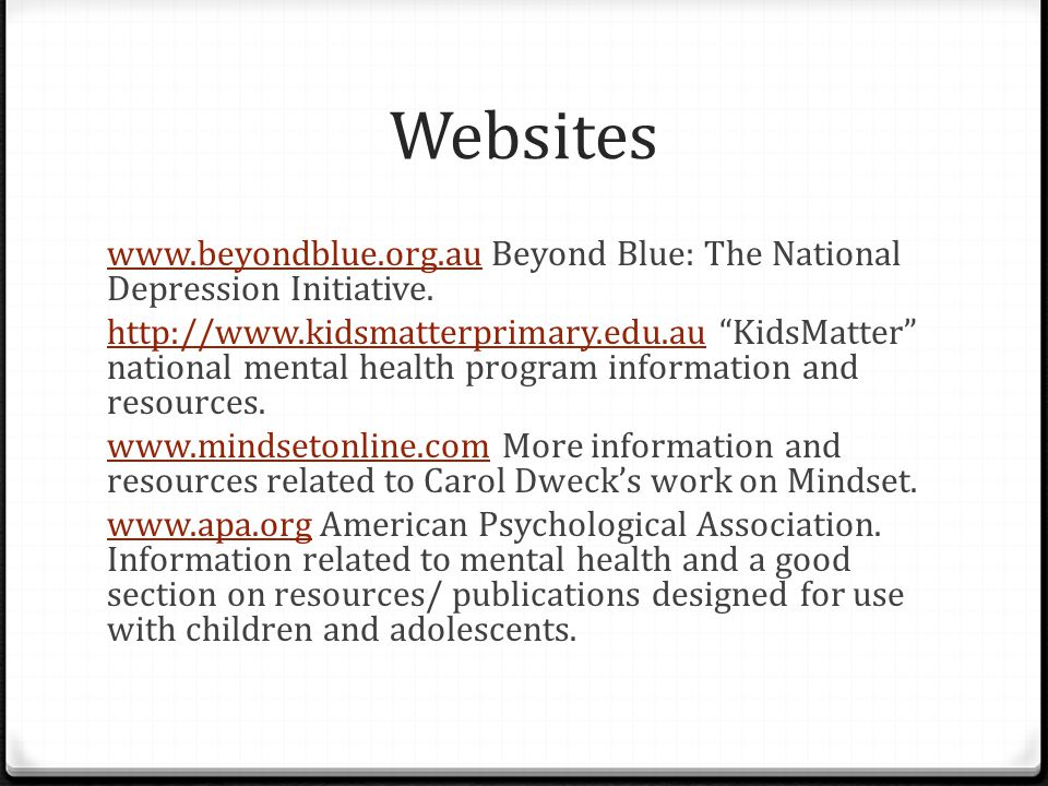Websites www.beyondblue.org.auwww.beyondblue.org.au Beyond Blue: The National Depression Initiative.