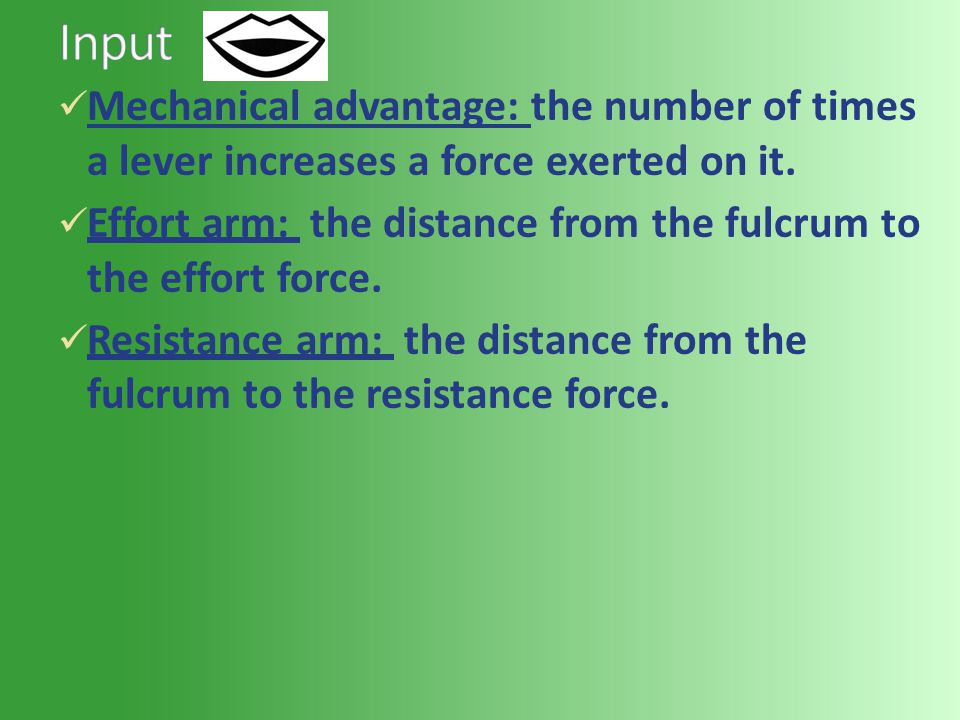 Mechanical advantage: the number of times a lever increases a force exerted on it. Effort arm: the distance from the fulcrum to the effort force. Resi