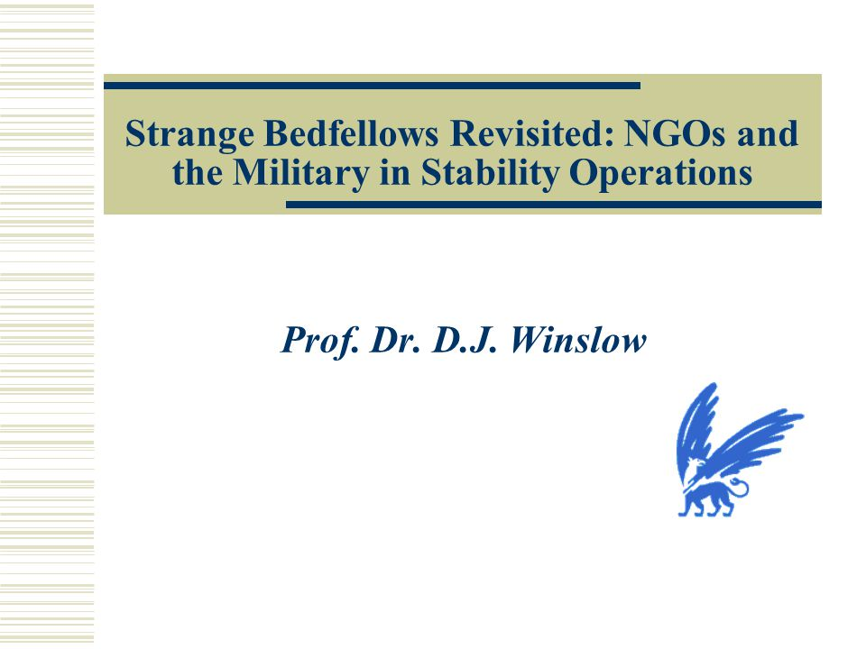 Strange Bedfellows Revisited: NGOs and the Military in Stability Operations Prof. Dr. D.J. Winslow