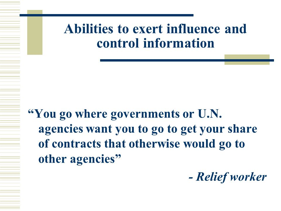 Abilities to exert influence and control information You go where governments or U.N.