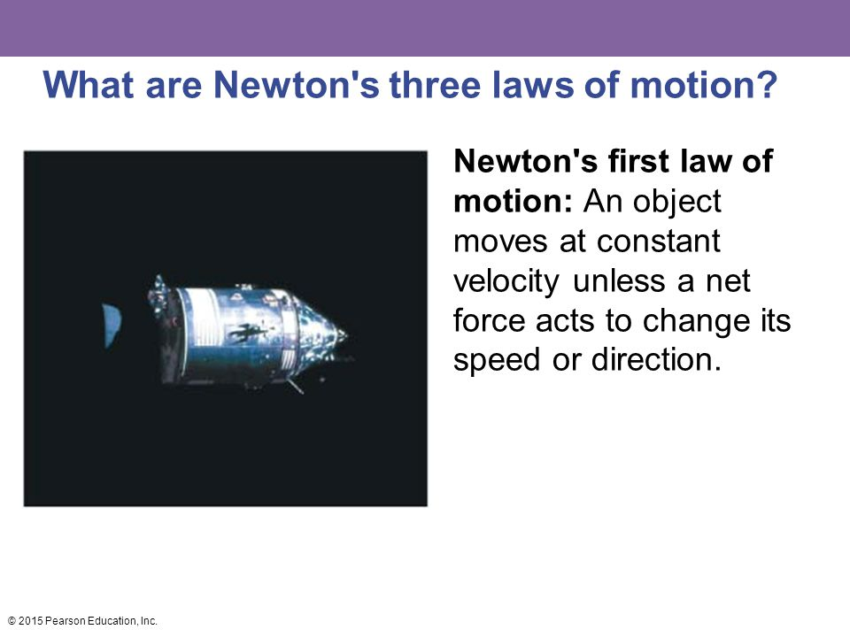 What are Newton's three laws of motion? Newton's first law of motion: An object moves at constant velocity unless a net force acts to change its speed