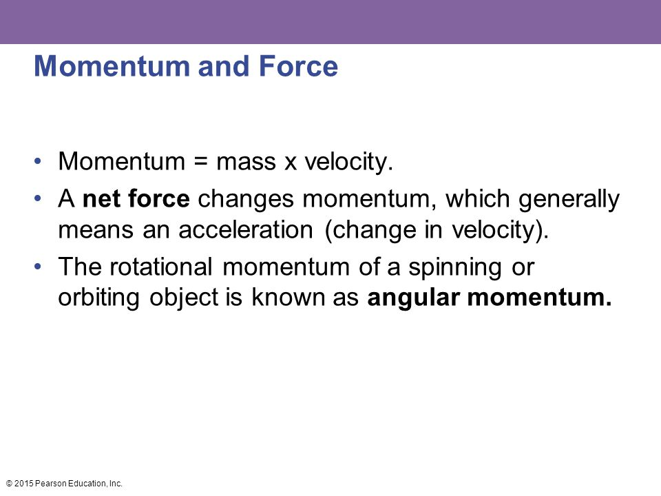 Momentum and Force Momentum = mass x velocity. A net force changes momentum, which generally means an acceleration (change in velocity). The rotationa