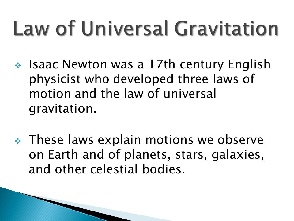  Isaac Newton was a 17th century English physicist who developed three laws of motion and the law of universal gravitation.