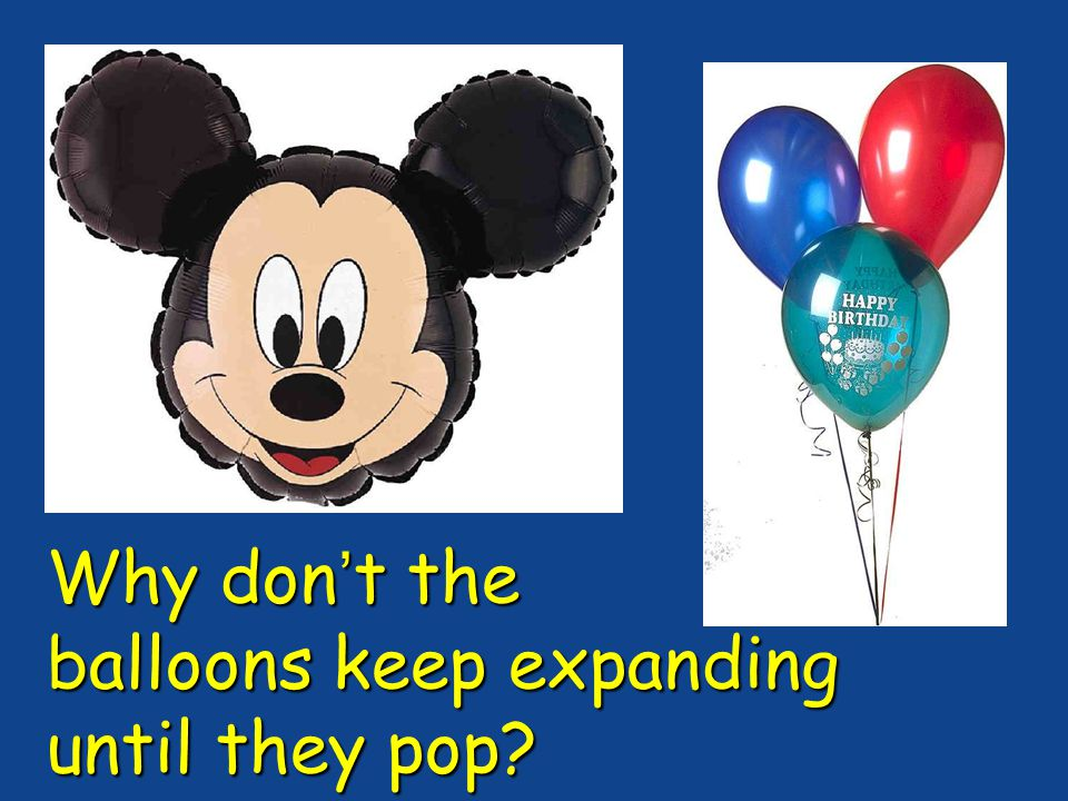 Why don't the balloons keep expanding until they pop