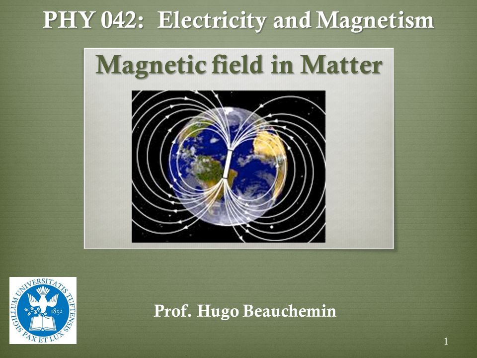 PHY 042: Electricity and Magnetism Magnetic field in Matter Prof. Hugo Beauchemin 1