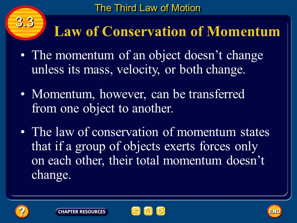 Force and Changing Momentum By combining these two relationships, Newton's second law can be written in this way: 3.3 The Third Law of Motion In this