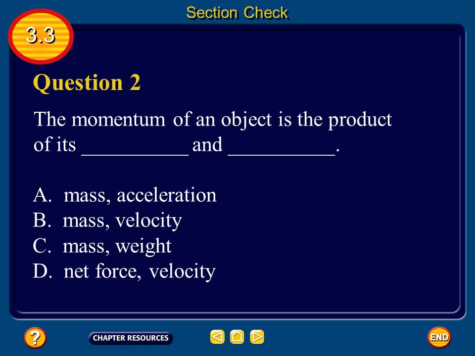 3.3 Section Check Question 1 According to Newton's law, the second object exerts a force on the first that is equal in strength and opposite in direct