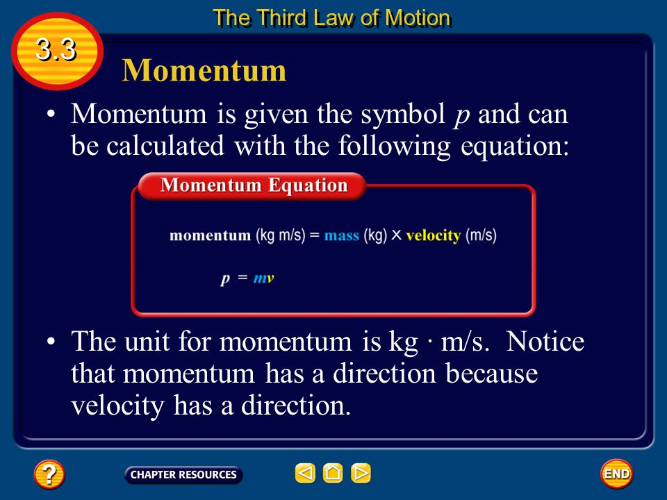 Momentum A moving object has a property called momentum that is related to how much force is needed to change its motion. The momentum of an object is