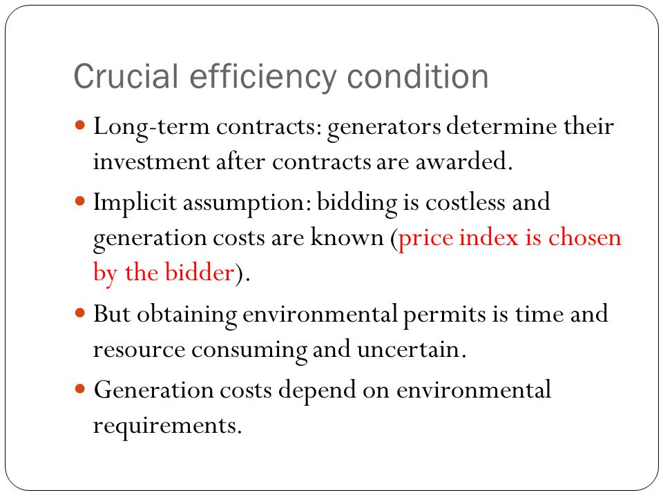 Crucial efficiency condition Long-term contracts: generators determine their investment after contracts are awarded.