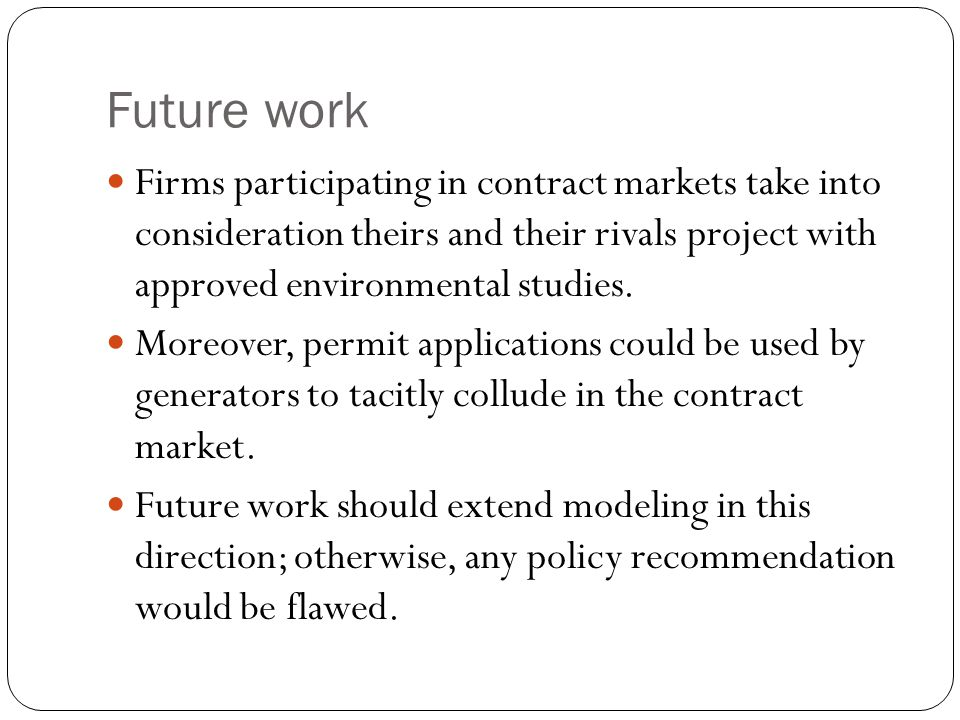 Future work Firms participating in contract markets take into consideration theirs and their rivals project with approved environmental studies.
