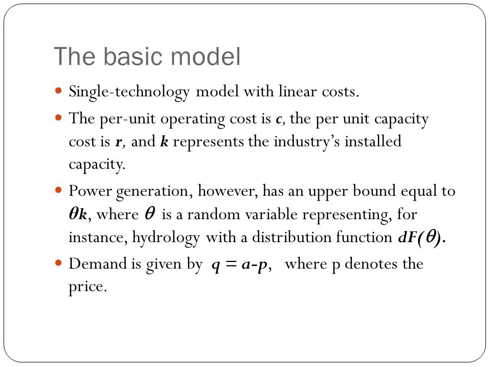 The basic model Single-technology model with linear costs.