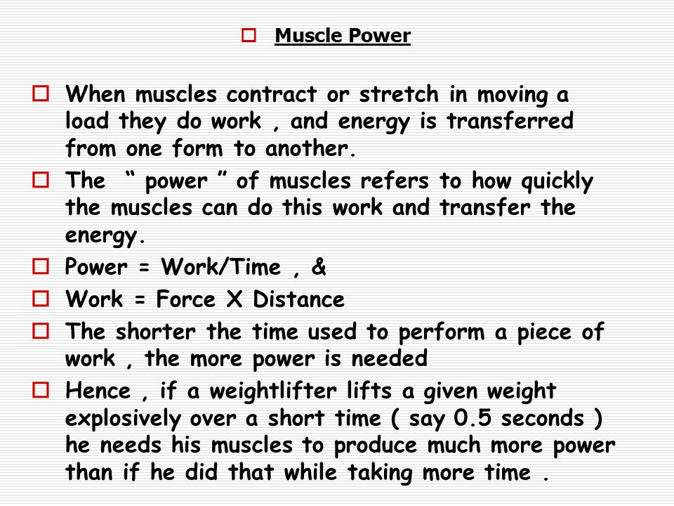  Muscle Power  When muscles contract or stretch in moving a load they do work, and energy is transferred from one form to another.