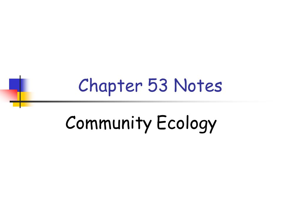 Chapter 53 Notes Community Ecology
