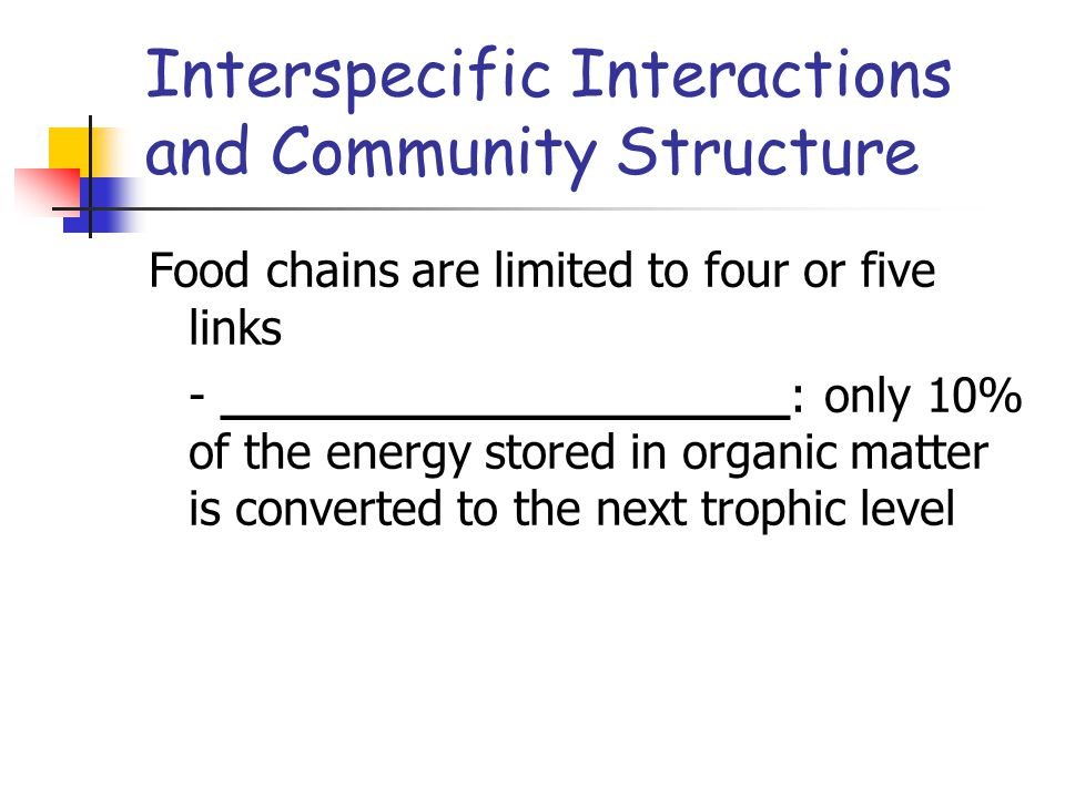 Food chains are limited to four or five links - ___________________: only 10% of the energy stored in organic matter is converted to the next trophic level