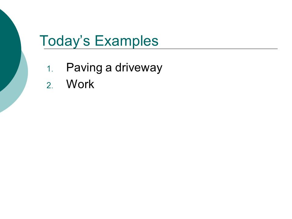Today's Examples 1. Paving a driveway 2. Work