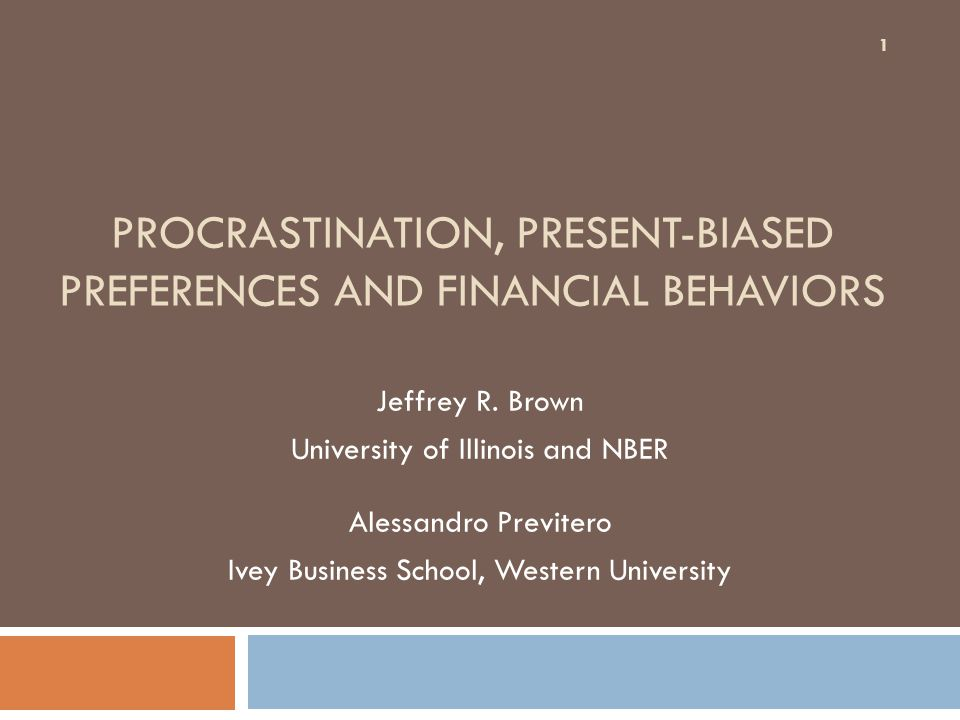 PROCRASTINATION, PRESENT-BIASED PREFERENCES AND FINANCIAL BEHAVIORS Jeffrey R.
