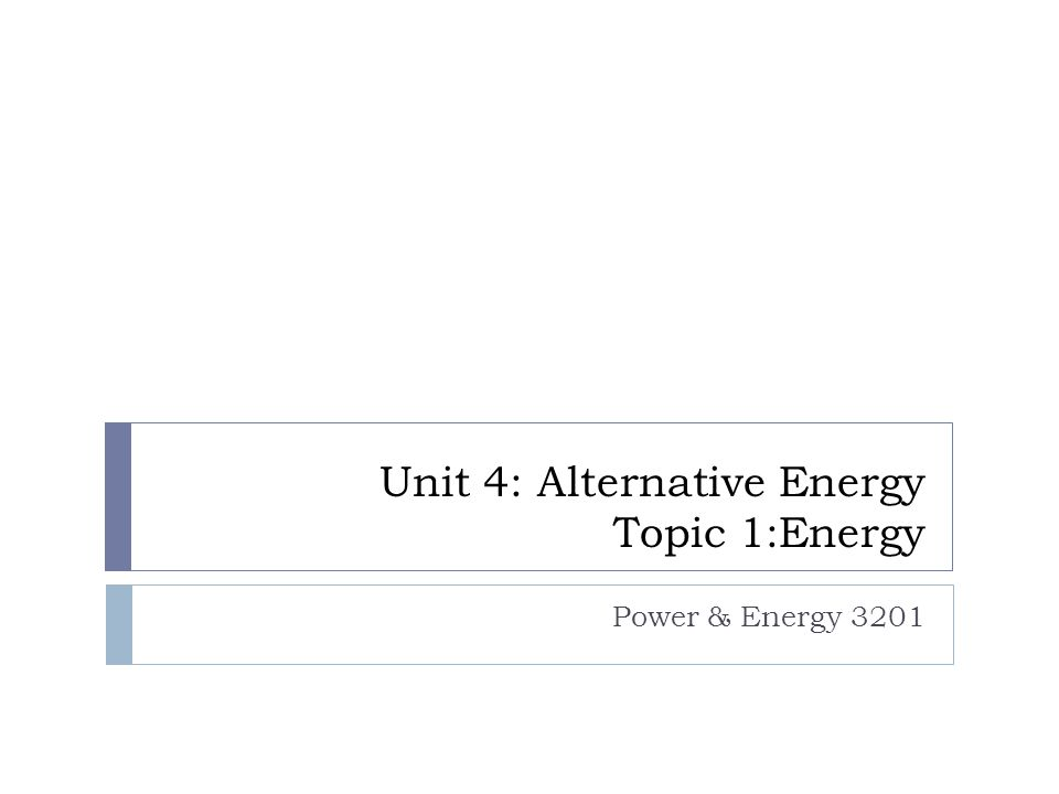 Unit 4: Alternative Energy Topic 1:Energy Power & Energy 3201