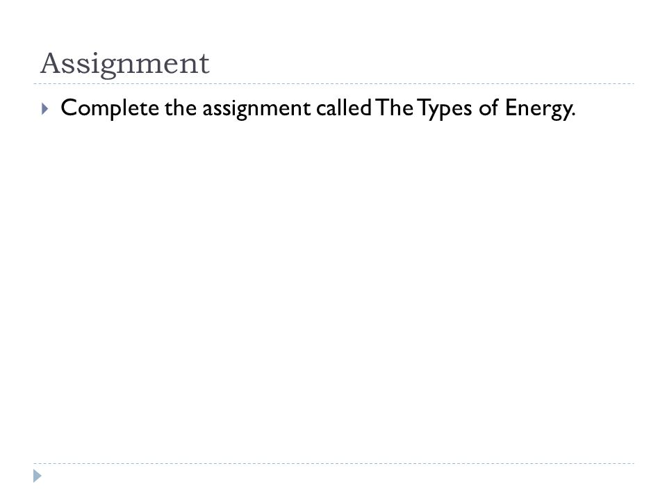 Assignment  Complete the assignment called The Types of Energy.
