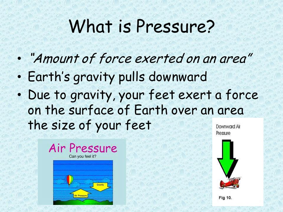 Pressure and Area The amount of pressure you exert depends on the area over which you exert force.