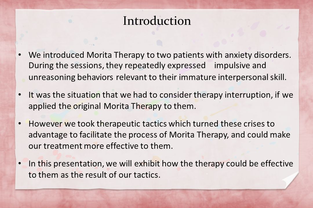 Introduction We introduced Morita Therapy to two patients with anxiety disorders.