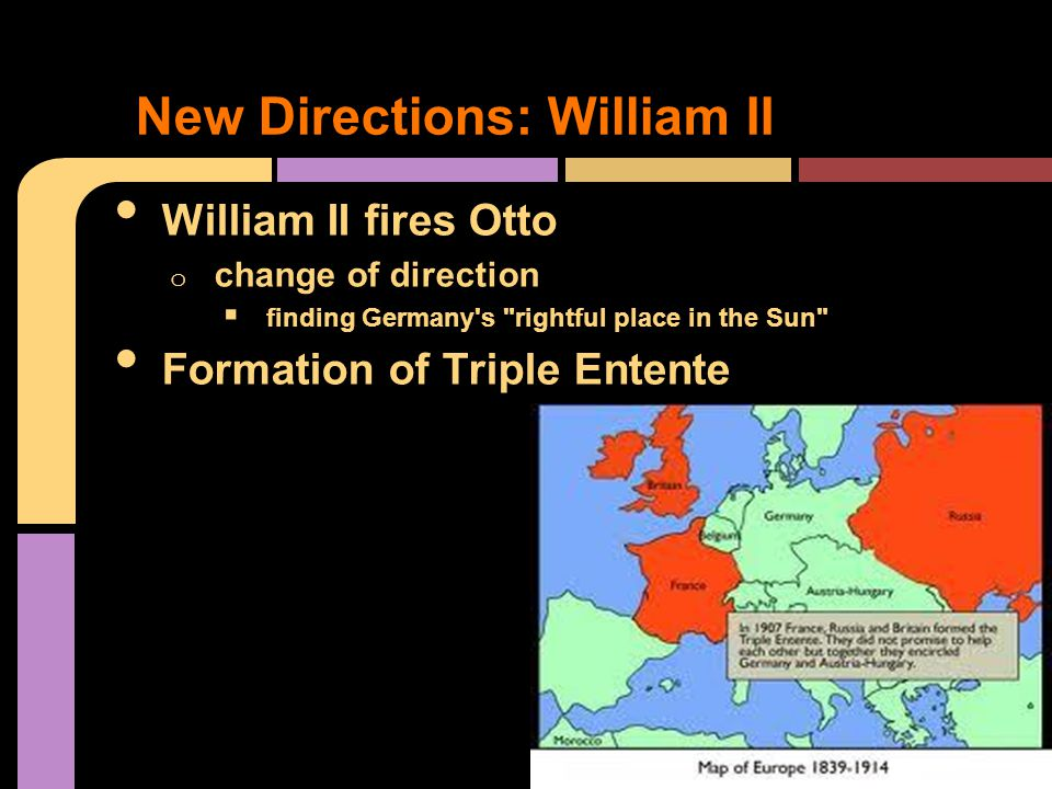 William II fires Otto o change of direction  finding Germany s rightful place in the Sun Formation of Triple Entente New Directions: William II