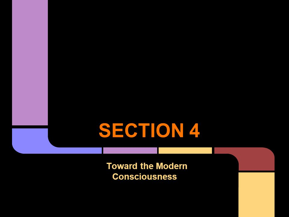 SECTION 4 Toward the Modern Consciousness